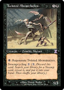 Twisted Abomination  : Regenerate Twisted Abomination.Swampcycling  (, Discard this card: Search your library for a Swamp card, reveal it, put it into your hand, then shuffle your library.)