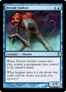 Dream Stalker  When Dream Stalker enters the battlefield, return a permanent you control to its owner's hand.