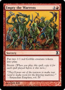 Empty the Warrens  Create two 1/1 red Goblin creature tokens.Storm (When you cast this spell, copy it for each spell cast before it this turn.)
