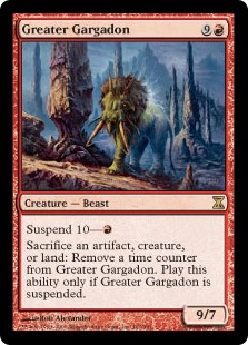 Greater Gargadon  Suspend 10—Sacrifice an artifact, creature, or land: Remove a time counter from Greater Gargadon. Activate this ability only if Greater Gargadon is suspended.