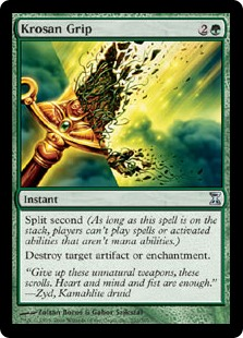 Krosan Grip  Split second (As long as this spell is on the stack, players can't cast spells or activate abilities that aren't mana abilities.)Destroy target artifact or enchantment.