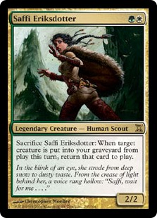 Saffi Eriksdotter  Sacrifice Saffi Eriksdotter: When target creature is put into your graveyard from the battlefield this turn, return that card to the battlefield.