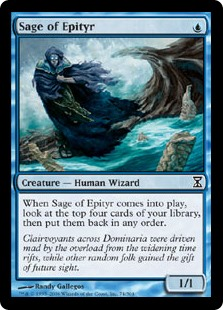 Sage of Epityr  When Sage of Epityr enters the battlefield, look at the top four cards of your library, then put them back in any order.