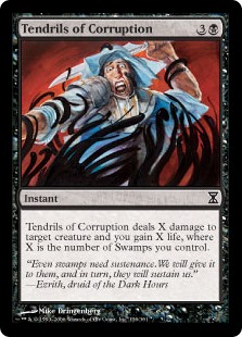 Tendrils of Corruption  Tendrils of Corruption deals X damage to target creature and you gain X life, where X is the number of Swamps you control.