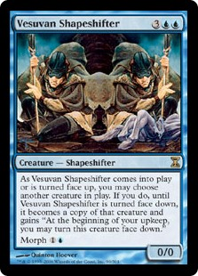 "Vesuvan Shapeshifter  As Vesuvan Shapeshifter enters the battlefield or is turned face up, you may choose another creature on the battlefield. If you do, until Vesuvan Shapeshifter is turned face down, it becomes a copy of that creature, except it has ""At the beginning of your"