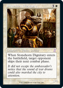Stonehorn Dignitary  When Stonehorn Dignitary enters the battlefield, target opponent skips their next combat phase.