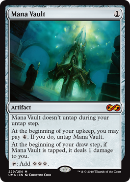 Mana Vault  Mana Vault doesn't untap during your untap step.At the beginning of your upkeep, you may pay . If you do, untap Mana Vault.At the beginning of your draw step, if Mana Vault is tapped, it deals 1 damage to you.: Add .