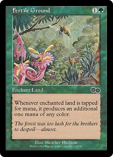 Fertile Ground  Enchant landWhenever enchanted land is tapped for mana, its controller adds an additional one mana of any color.