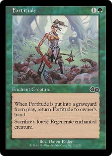 Fortitude  Enchant creatureSacrifice a Forest: Regenerate enchanted creature.When Fortitude is put into a graveyard from the battlefield, return Fortitude to its owner's hand.