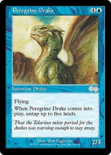 Peregrine Drake  FlyingWhen Peregrine Drake enters the battlefield, untap up to five lands.