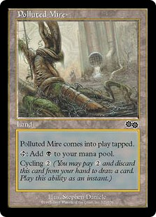Polluted Mire  Polluted Mire enters the battlefield tapped.: Add .Cycling  (, Discard this card: Draw a card.)