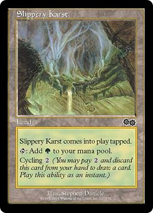 Slippery Karst  Slippery Karst enters the battlefield tapped.: Add .Cycling  (, Discard this card: Draw a card.)