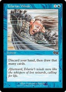 Tolarian Winds  Discard all the cards in your hand, then draw that many cards.