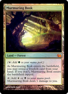 Murmuring Bosk  (: Add .)As Murmuring Bosk enters the battlefield, you may reveal a Treefolk card from your hand. If you don't, Murmuring Bosk enters the battlefield tapped.: Add  or . Murmuring Bosk deals 1 damage to you.