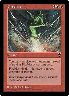Fireblast  You may sacrifice two Mountains rather than pay this spell's mana cost.Fireblast deals 4 damage to any target.