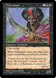 Nekrataal  First strikeWhen Nekrataal enters the battlefield, destroy target nonartifact, nonblack creature. That creature can't be regenerated.