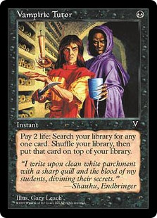 Vampiric Tutor  Search your library for a card, then shuffle your library and put that card on top of it. You lose 2 life.