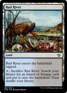Bad River  Bad River enters the battlefield tapped., Sacrifice Bad River: Search your library for an Island or Swamp card, put it onto the battlefield, then shuffle your library.