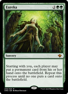 Eureka  Starting with you, each player may put a permanent card from their hand onto the battlefield. Repeat this process until no one puts a card onto the battlefield.