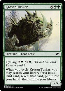 Krosan Tusker  Cycling  (, Discard this card: Draw a card.)When you cycle Krosan Tusker, you may search your library for a basic land card, reveal that card, put it into your hand, then shuffle your library. (Do this before you draw.)