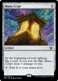Mana Crypt  At the beginning of your upkeep, flip a coin. If you lose the flip, Mana Crypt deals 3 damage to you.: Add .