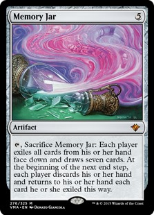 Memory Jar  , Sacrifice Memory Jar: Each player exiles all cards from their hand face down and draws seven cards. At the beginning of the next end step, each player discards their hand and returns to their hand each card they exiled this way.