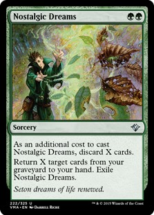 Nostalgic Dreams  As an additional cost to cast this spell, discard X cards.Return X target cards from your graveyard to your hand. Exile Nostalgic Dreams.