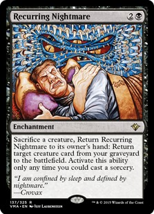 Recurring Nightmare  Sacrifice a creature, Return Recurring Nightmare to its owner's hand: Return target creature card from your graveyard to the battlefield. Activate this ability only any time you could cast a sorcery.