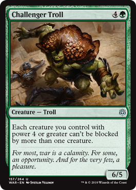 Challenger Troll  Each creature you control with power 4 or greater can't be blocked by more than one creature.