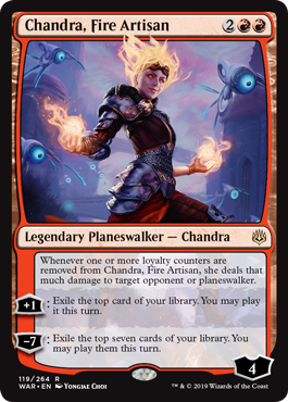 Chandra, Fire Artisan  Whenever one or more loyalty counters are removed from Chandra, Fire Artisan, she deals that much damage to target opponent or planeswalker.+1: Exile the top card of your library. You may play it this turn.?7: Exile the top seven cards of your library. Yo