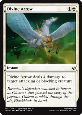 Divine Arrow  Divine Arrow deals 4 damage to target attacking or blocking creature.