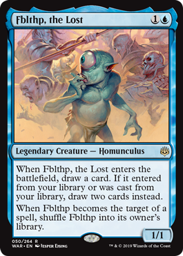 Fblthp, the Lost  When Fblthp, the Lost enters the battlefield, draw a card. If it entered from your library or was cast from your library, draw two cards instead.When Fblthp becomes the target of a spell, shuffle Fblthp into its owner's library.
