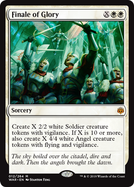 Finale of Glory  Create X 2/2 white Soldier creature tokens with vigilance. If X is 10 or more, also create X 4/4 white Angel creature tokens with flying and vigilance.