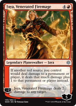 Jaya, Venerated Firemage  If another red source you control would deal damage to a permanent or player, it deals that much damage plus 1 to that permanent or player instead.?2: Jaya, Venerated Firemage deals 2 damage to any target.