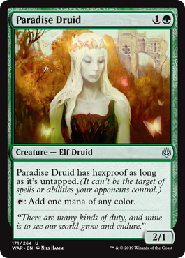 Paradise Druid  Paradise Druid has hexproof as long as it's untapped.(It can't be the target of spells or abilities your opponents control.): Add one mana of any color.