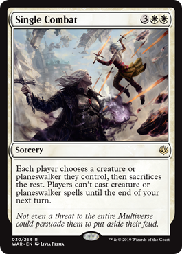 Single Combat  Each player chooses a creature or planeswalker they control, then sacrifices the rest. Players can't cast creature or planeswalker spells until the end of your next turn.