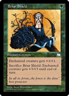 Briar Shield  Enchant creatureEnchanted creature gets +1/+1.Sacrifice Briar Shield: Enchanted creature gets +3/+3 until end of turn.