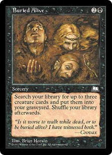 Buried Alive  Search your library for up to three creature cards and put them into your graveyard. Then shuffle your library.
