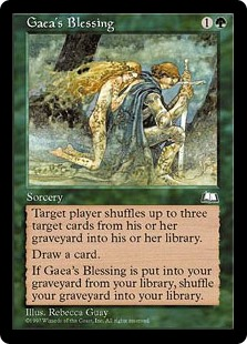Gaea's Blessing  Target player shuffles up to three target cards from their graveyard into their library.Draw a card.When Gaea's Blessing is put into your graveyard from your library, shuffle your graveyard into your library.