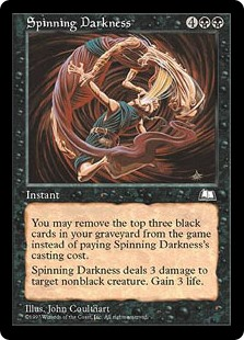 Spinning Darkness  You may exile the top three black cards of your graveyard rather than pay this spell's mana cost.Spinning Darkness deals 3 damage to target nonblack creature. You gain 3 life.