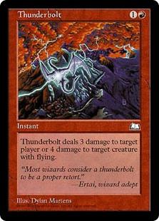 Thunderbolt  Choose one —• Thunderbolt deals 3 damage to target player or planeswalker.• Thunderbolt deals 4 damage to target creature with flying.