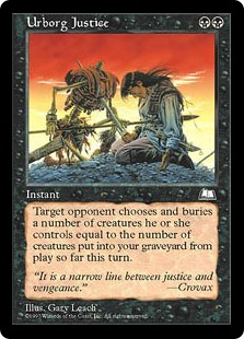 Urborg Justice  Target opponent sacrifices a creature for each creature put into your graveyard from the battlefield this turn.