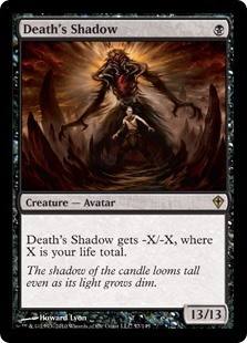 Death's Shadow  Death's Shadow gets -X/-X, where X is your life total.