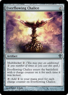 Everflowing Chalice  Multikicker  (You may pay an additional  any number of times as you cast this spell.)Everflowing Chalice enters the battlefield with a charge counter on it for each time it was kicked.: Add  for each charge counter on Everflowing Chalice.