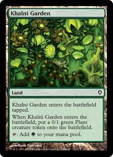 Khalni Garden  Khalni Garden enters the battlefield tapped.When Khalni Garden enters the battlefield, create a 0/1 green Plant creature token.: Add .