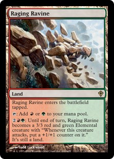 "Raging Ravine  Raging Ravine enters the battlefield tapped.: Add  or .: Until end of turn, Raging Ravine becomes a 3/3 red and green Elemental creature with ""Whenever this creature attacks, put a +1/+1 counter on it."" It's still a land."