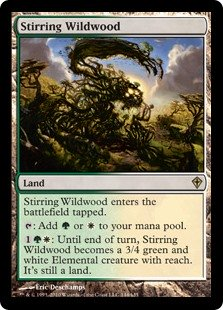 Stirring Wildwood  Stirring Wildwood enters the battlefield tapped.: Add  or .: Until end of turn, Stirring Wildwood becomes a 3/4 green and white Elemental creature with reach. It's still a land.