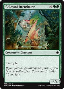Colossal Dreadmaw  Trample (This creature can deal excess combat damage to the player or planeswalker it's attacking.)