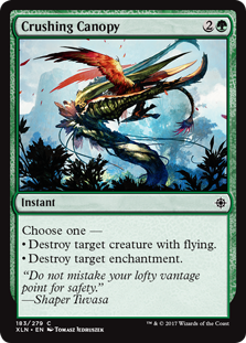 Crushing Canopy  Choose one —• Destroy target creature with flying.• Destroy target enchantment.