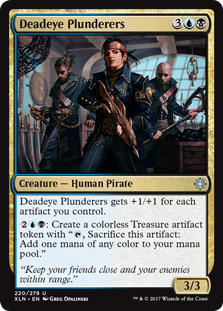 "Deadeye Plunderers  Deadeye Plunderers gets +1/+1 for each artifact you control.: Create a colorless Treasure artifact token with "", Sacrifice this artifact: Add one mana of any color."""